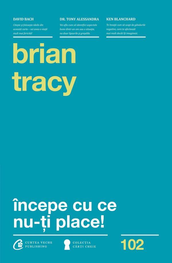Incepe cu ce nu-ti place - Brian Tracy