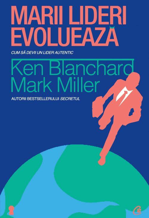 Marii lideri evoluează - Ken Blanchard, Mark Miller