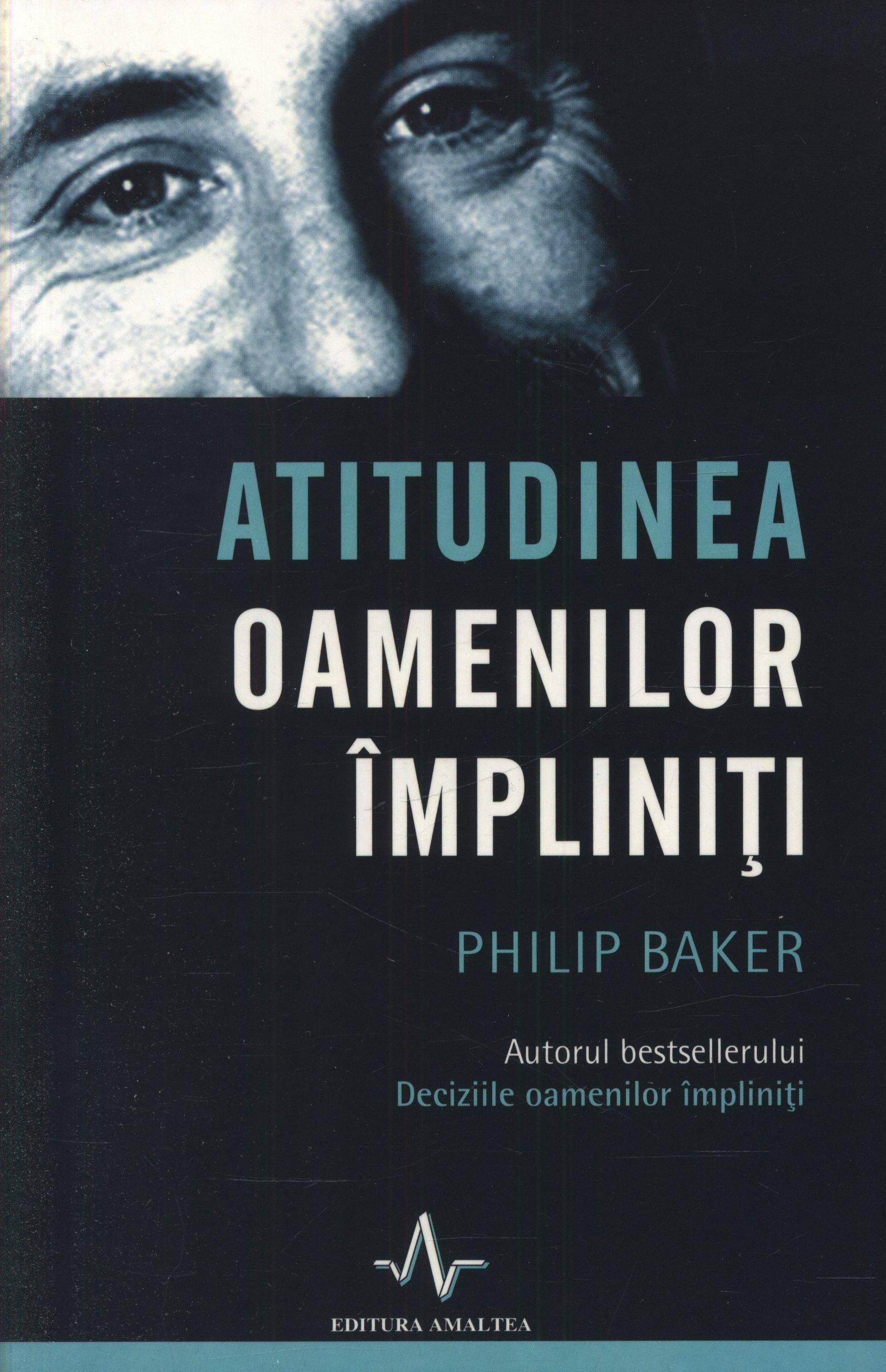 Atitudinea oamenilor împliniți - Phil Baker