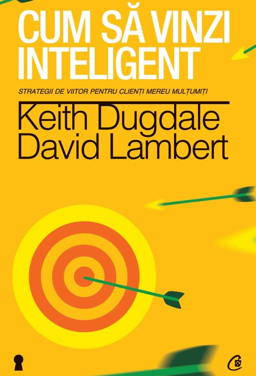 Cum să vinzi inteligent - Keith Dugdale, David Lambert