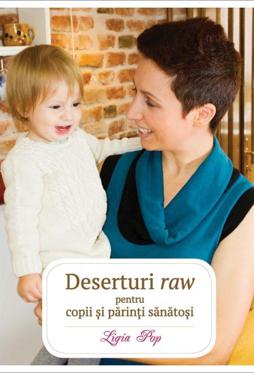 Deserturi raw pentru copii și părinți sănătoși - Ligia Pop