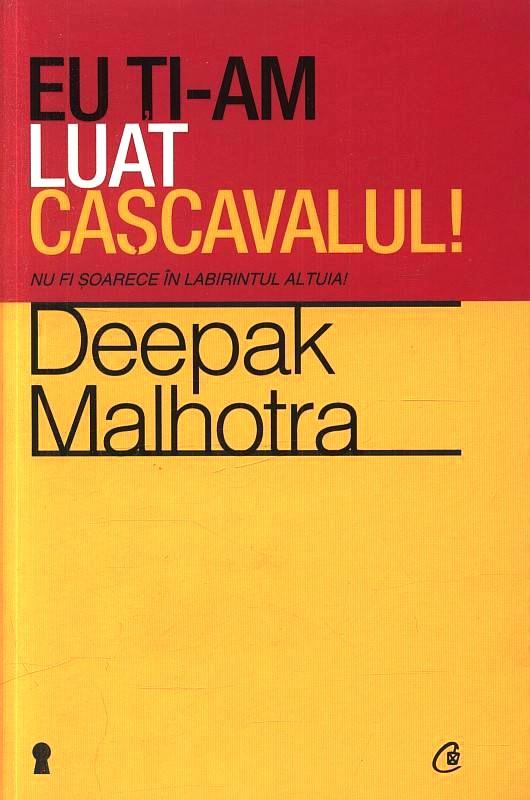 Eu ţi-am luat caşcavalul! Nu fi şoarece în labirintul altuia! - Deepak Malhotra