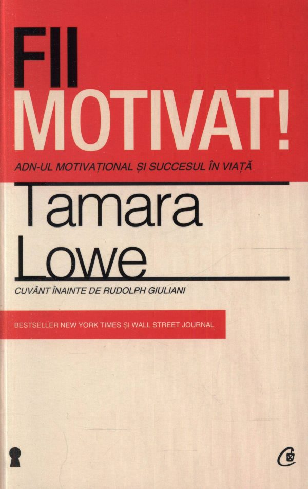 Fii motivat! ADN-ul motivaţional şi succesul în viaţă - Tamara Lowe