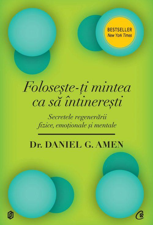 Foloseşte-ţi mintea ca să întinereşti - Dr. Daniel G. Amen
