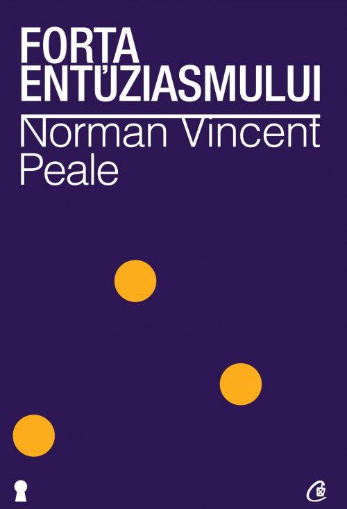 Forţa entuziasmului. Ediţia a II-a revizuită - Norman Vincent Peale