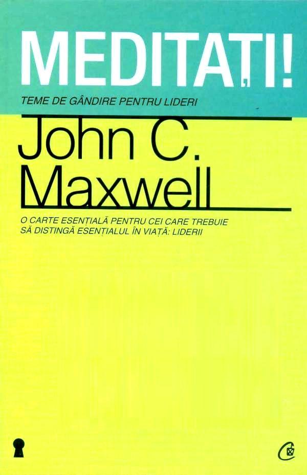Meditaţi Teme de gândire pentru lideri - John C. Maxwell