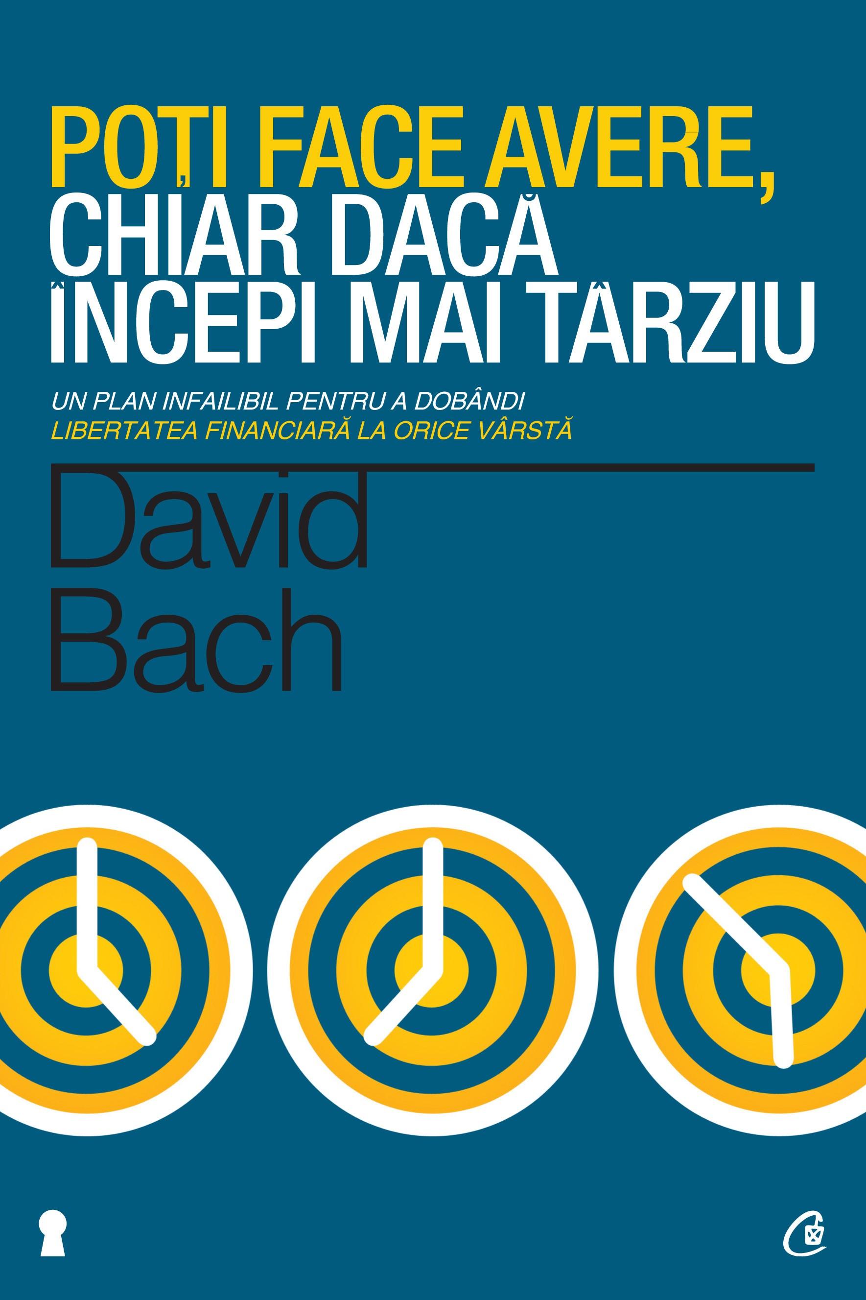 Poţi face avere, chiar dacă începi mai târziu - David Bach