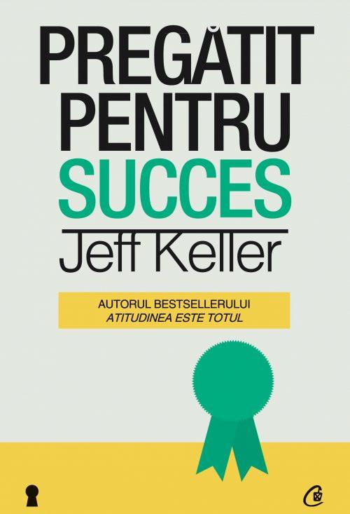 Pregǎtit pentru succes - Jeff Keller