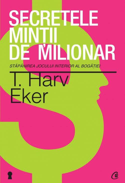 Secretele minţii de milionar - T. Harv Eker
