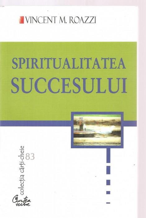 Spiritualitatea succesului - Vincent M. Roazzi