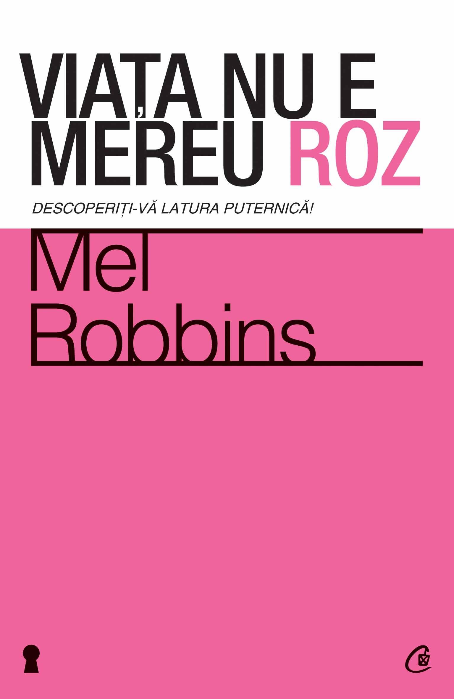 Viaţa nu e mereu roz - Mel Robbins