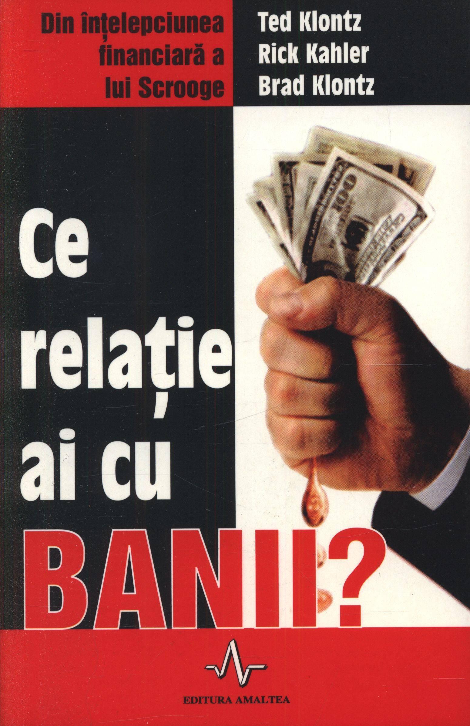 Ce Relație Ai Cu Banii? - Ted Klontz  Rick Kahler  Brad Knontz