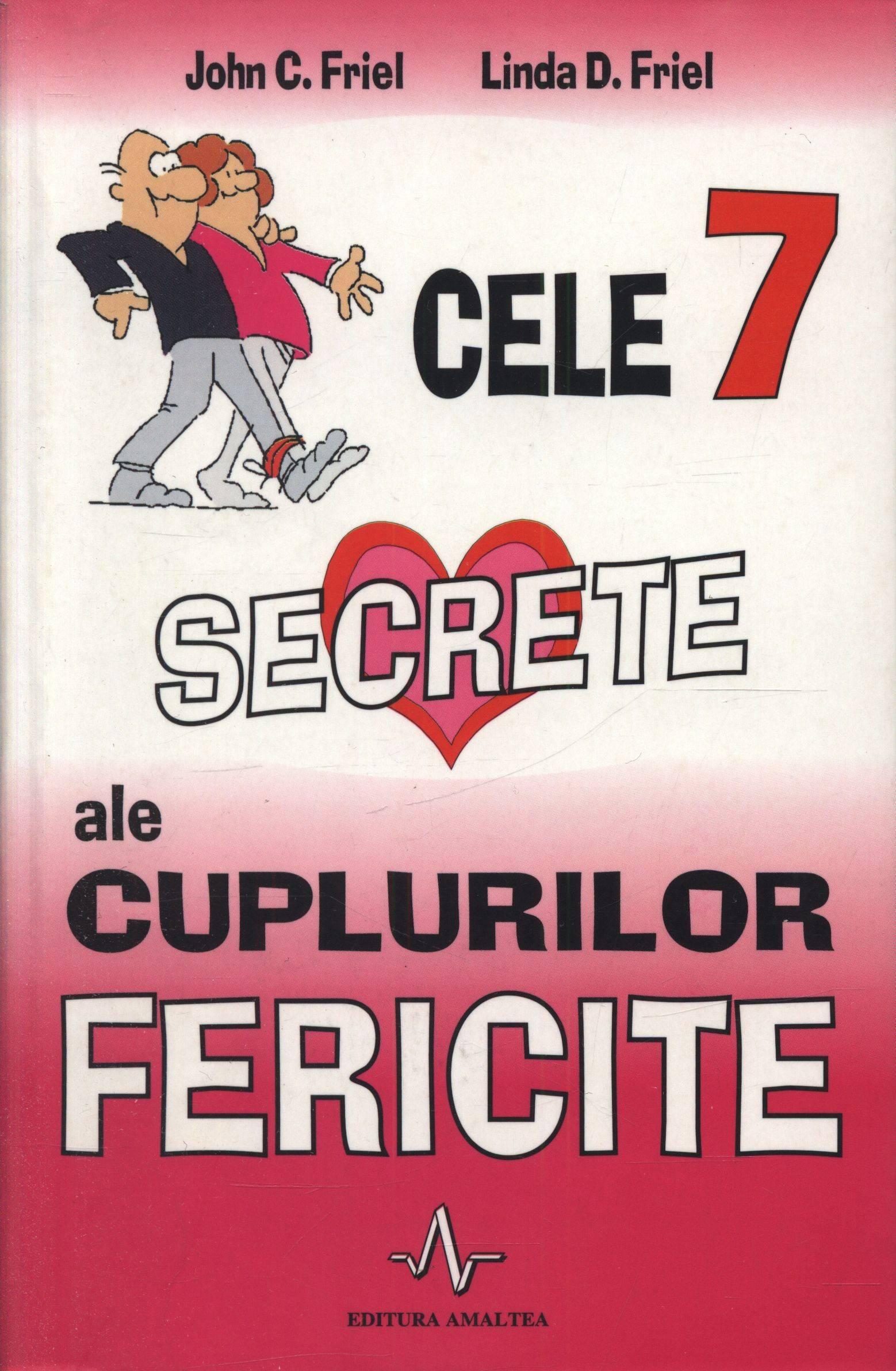 Cele 7 secrete ale cuplurilor fericite - John C. Friel, Linda D. Friel
