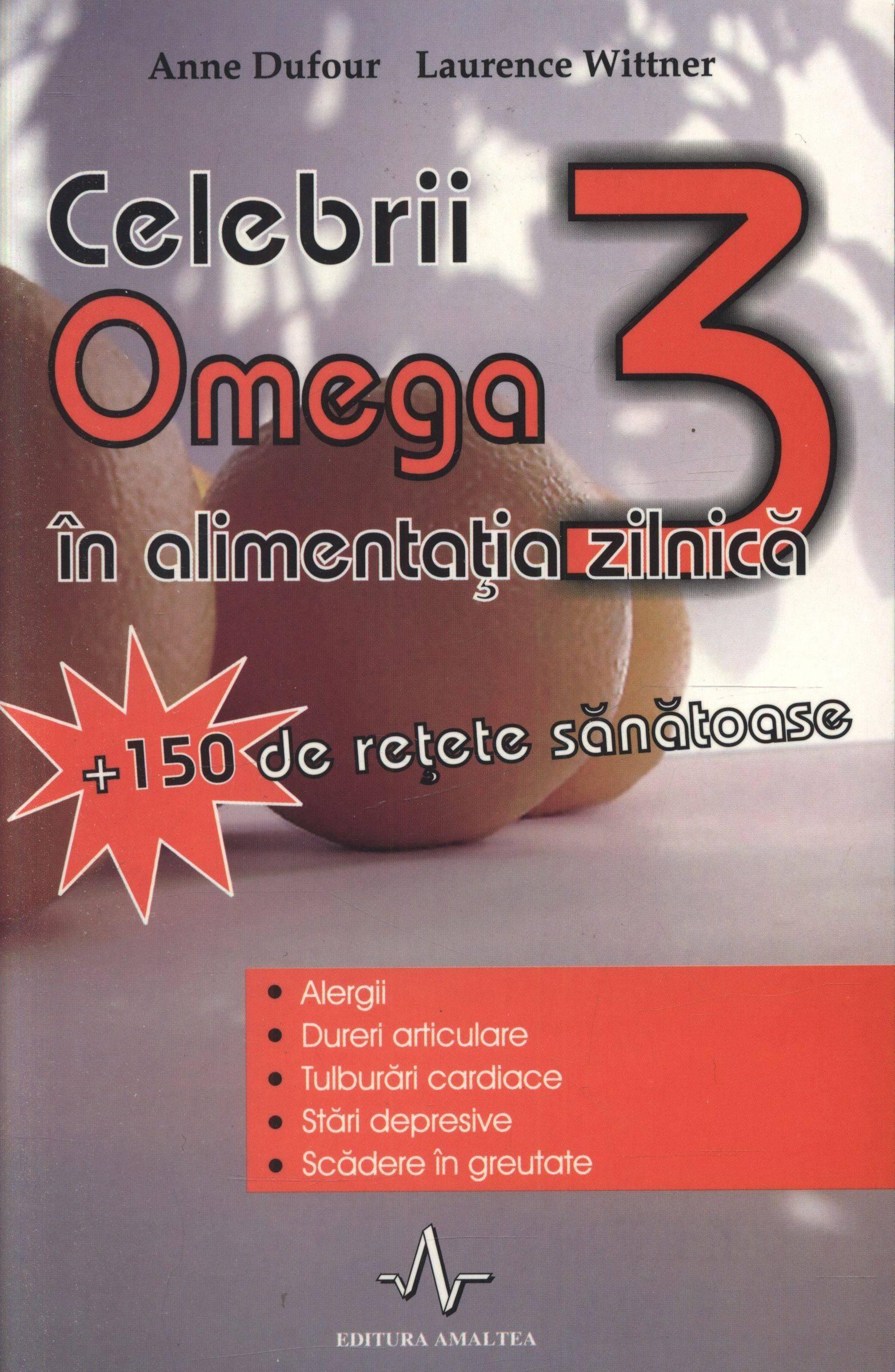 Celebrii Omega 3 în alimentația zilnică + 150 de rețete sănătoase - Anne Dufour, Laurence Wittner