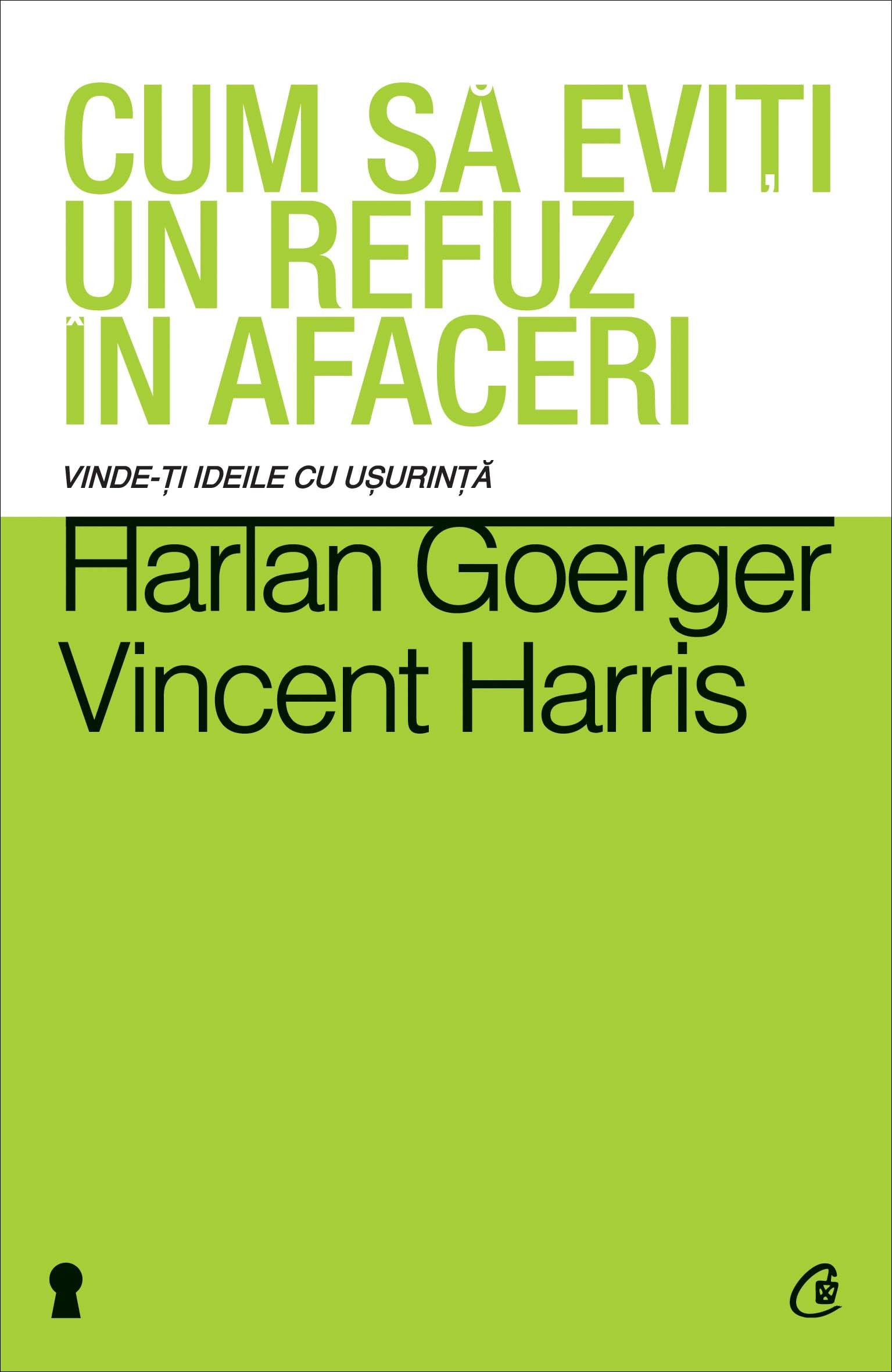 Cum să eviți un refuz în afaceri - Harlan Goerger, Vincent Harris