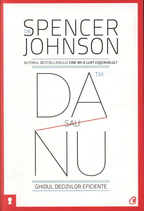 Da sau nu. Ghidul deciziilor eficiente - Dr. Spencer Johnson
