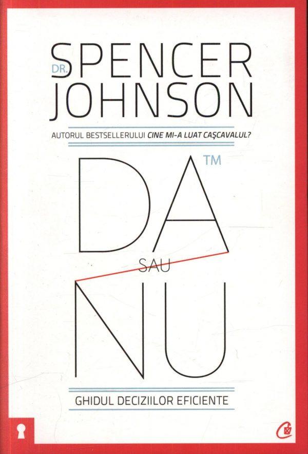 Da sau nu. Ghidul deciziilor eficiente - Dr. Spencer Johnson