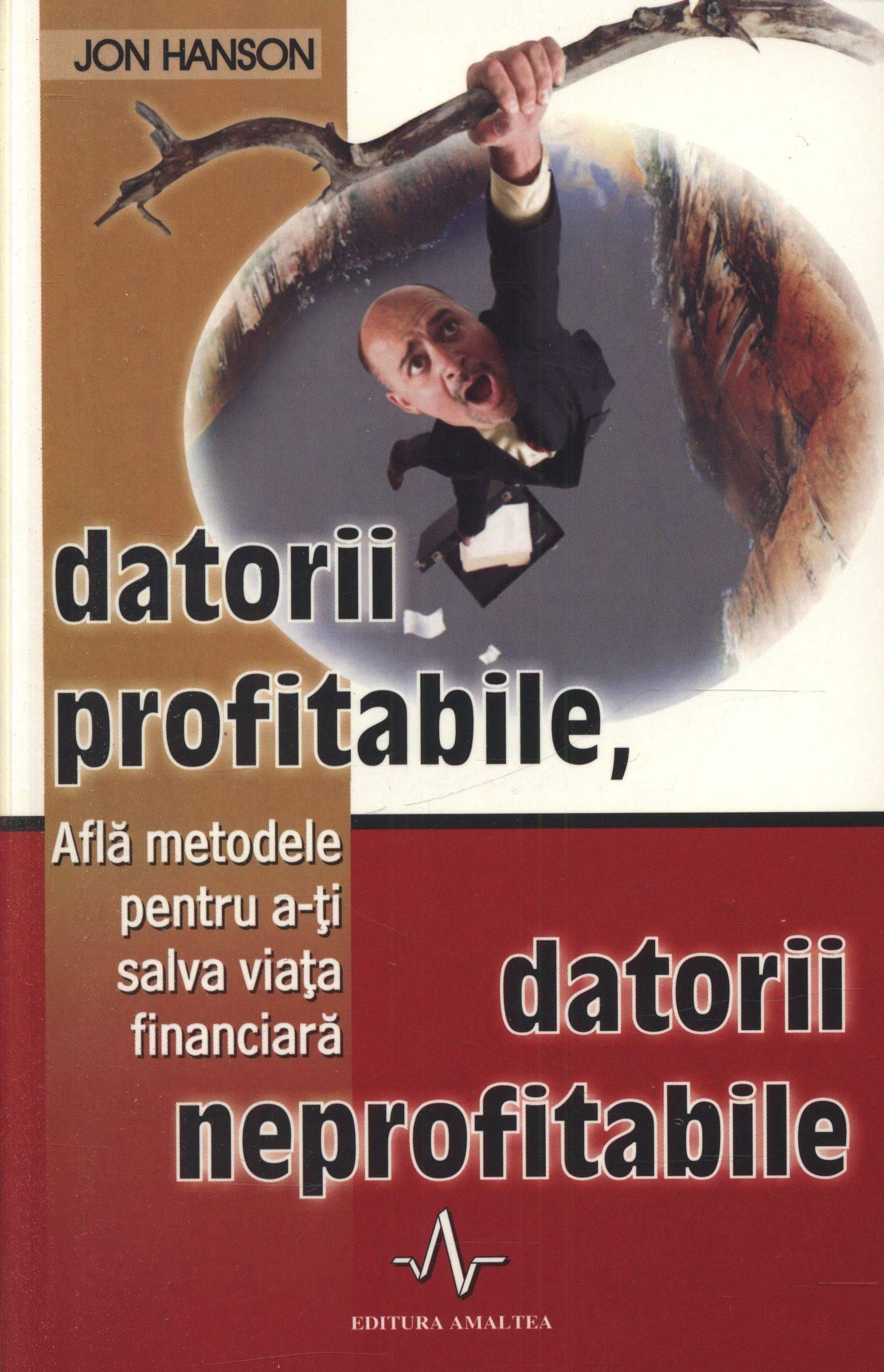 Datorii profitabile, datorii neprofitabile. Află metodele pentru a-ți salva viața financiară - Jon Hanson