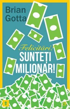 Felicitări! Sunteţi milionar! - Brian Gotta