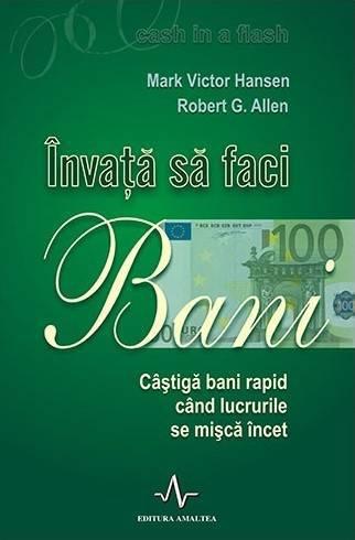 Învață să faci bani - Mark Victor Hansen, Robert G. Allen