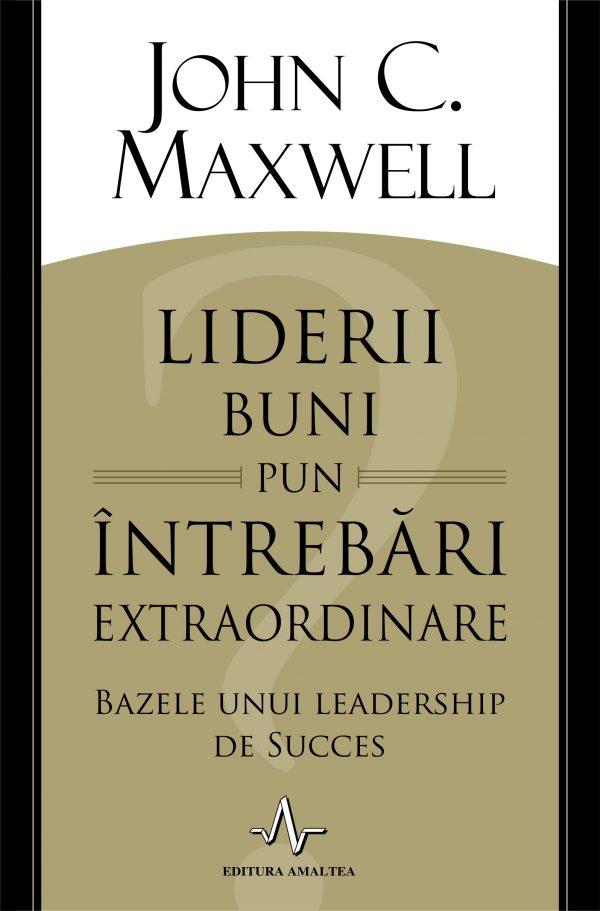 Liderii buni pun întrebări extraordinare - John C. Maxwell