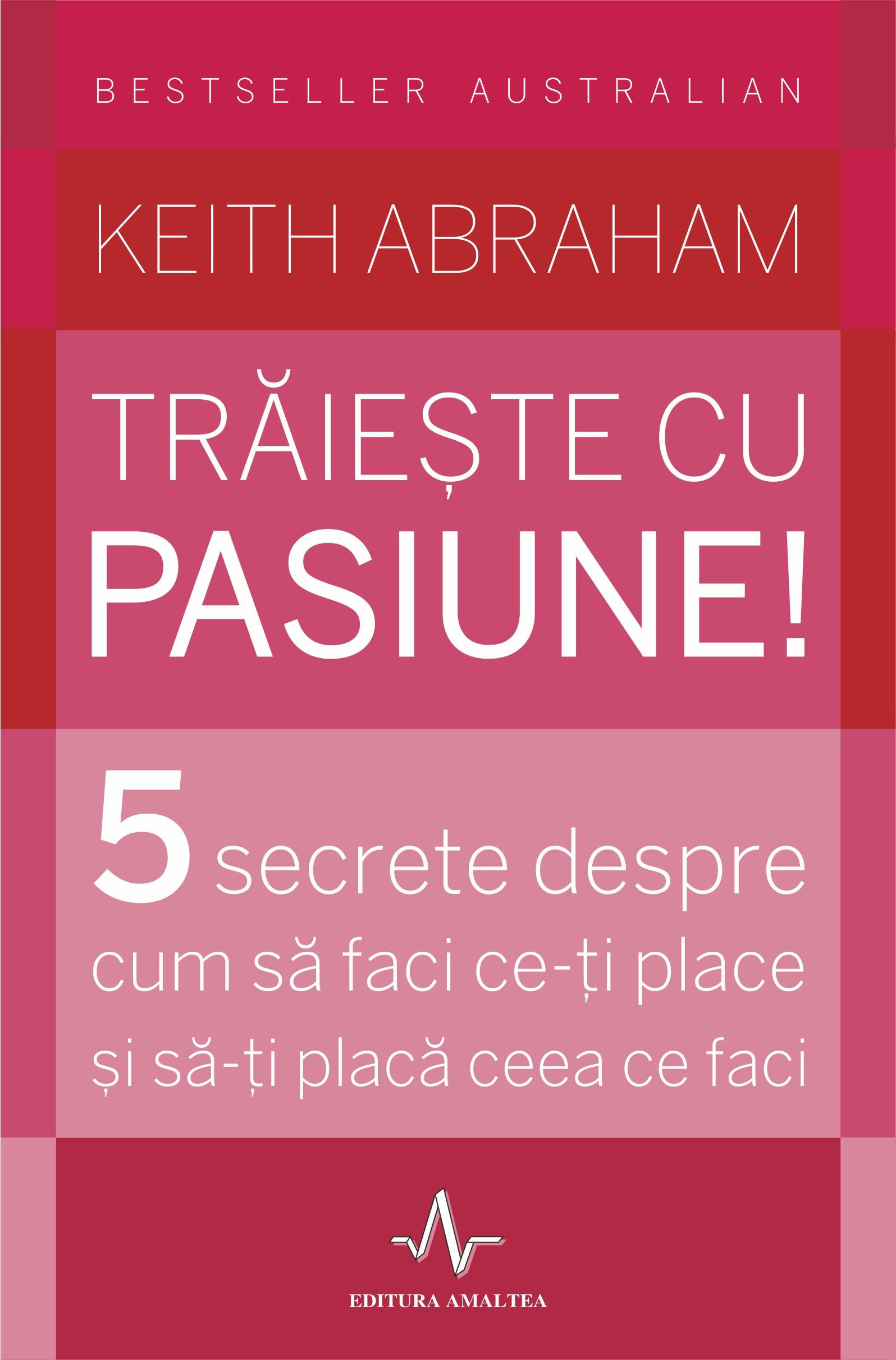Traieste cu pasiune ! - Keith Abraham
