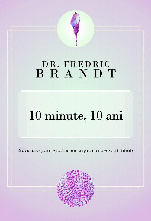 10 minute, 10 ani - Dr. Fredric Brandt