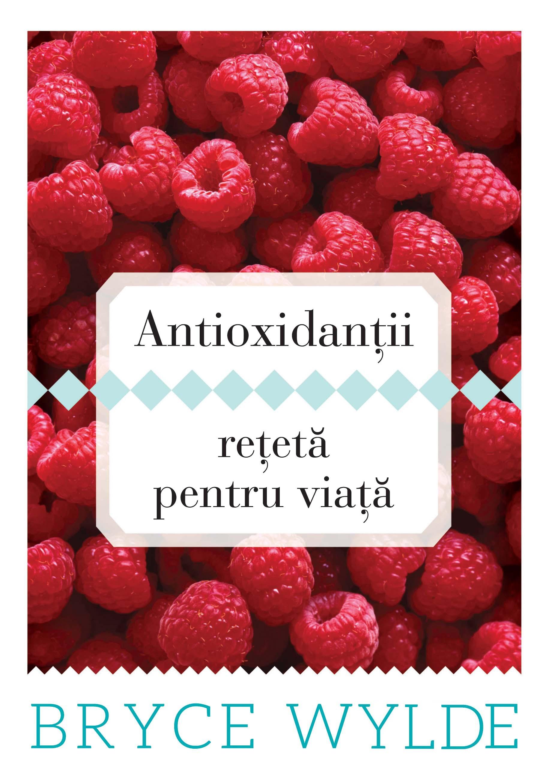 Antioxidanţii  Reţetă Pentru Viaţă - Bryce Wylde