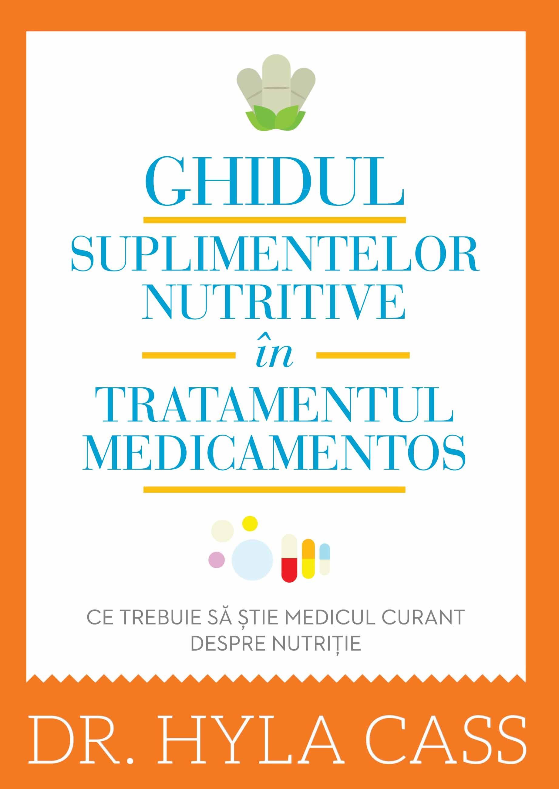Ghidul suplimentelor nutritive în tratamentul medicamentos - Dr. Hyla Cass