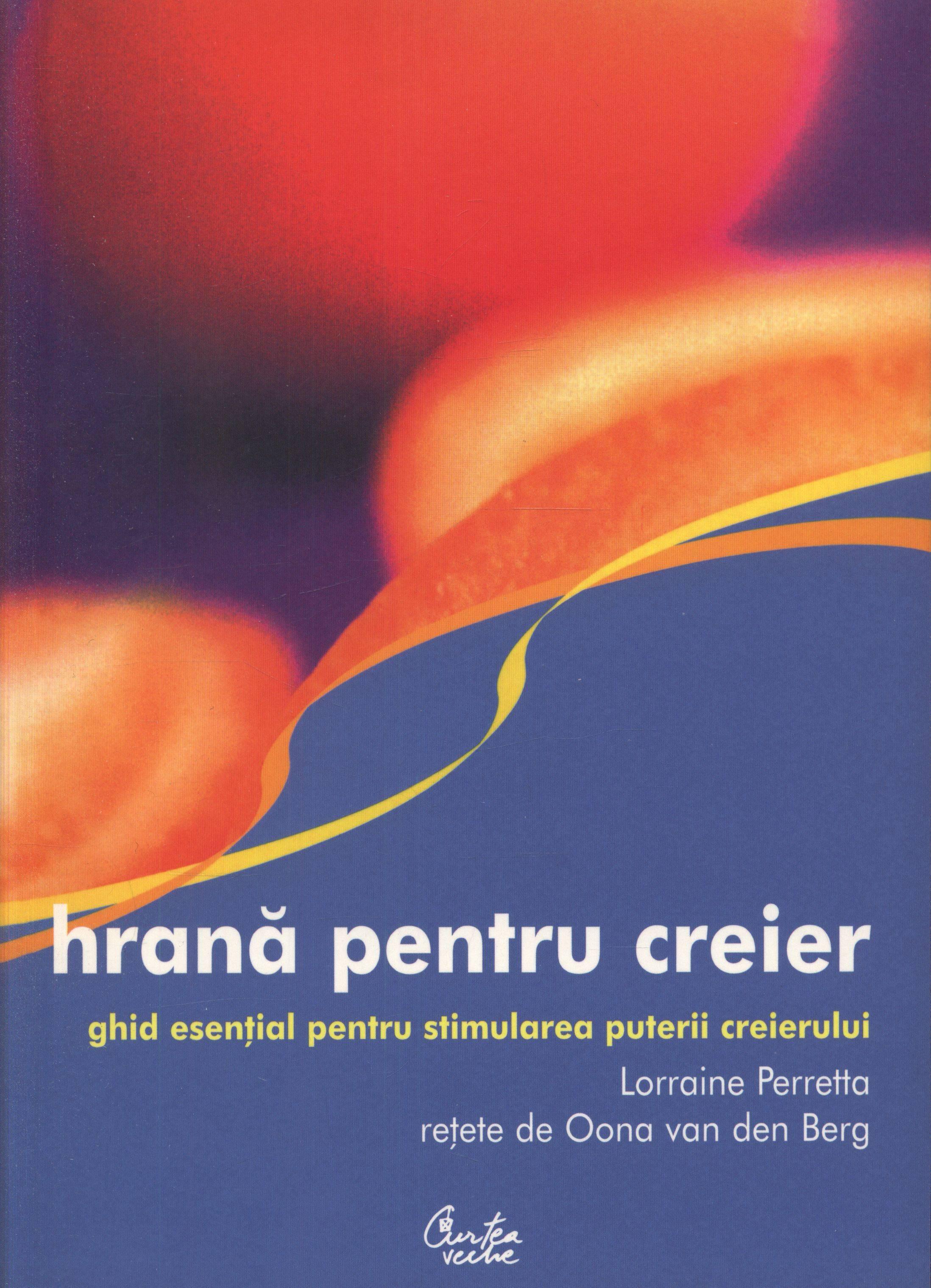 Hrană pentru creier - Lorraine Perreta, reţete de Oona van de Berg