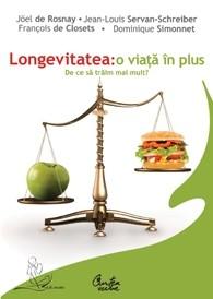 Longevitatea: O Viaţă în Plus. De Ce Să Trăim Mai Mult? - Joël De Rosnay  Jean-lois Servan-schreiber  François De Closets  Dominique Simonnet