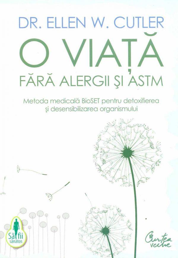 O viata fara alergii si astm metoda medicala bioset pentru detoxifierea si desensibilizarea organismului - Ellen W Cutler