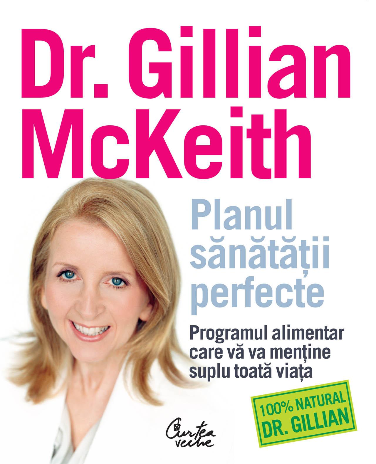 Planul Sănătăţii Perfecte. Programul Alimentar Care Vă Va Menţine Suplu Toată Viaţa - Dr. Gillian Mckeith