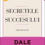 Secretele succesului. Ediţie revizuită – Dale Carnegie
