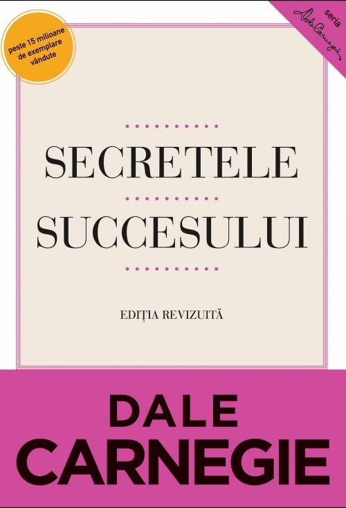 Secretele succesului. Ediţie revizuită - Dale Carnegie