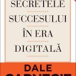 Secretele succesului în era digitală – Dale Carnegie & Associates, Inc., Brent Cole