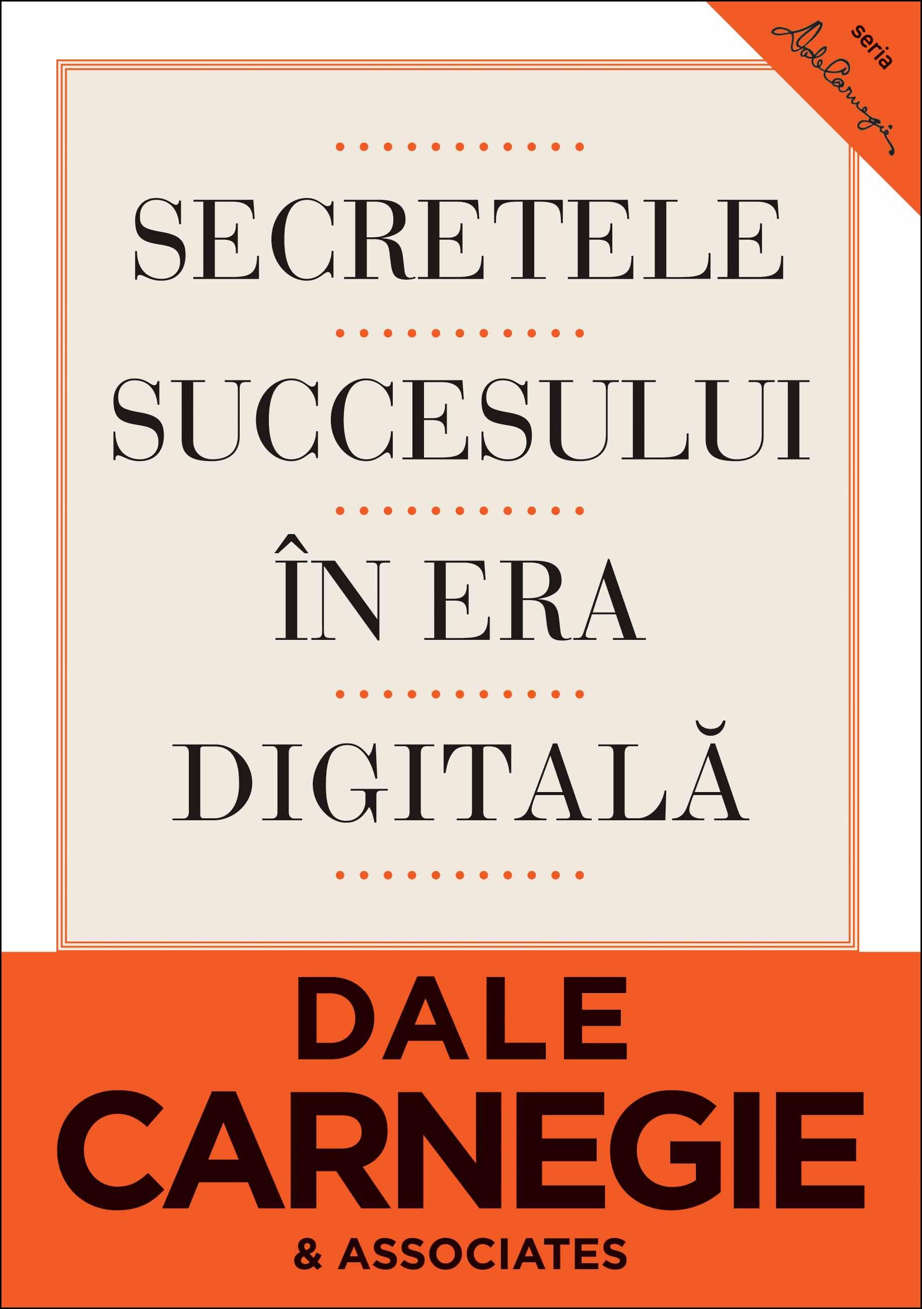 Secretele Succesului în Era Digitală - Dale Carnegie & Associates  Inc.  Brent Cole