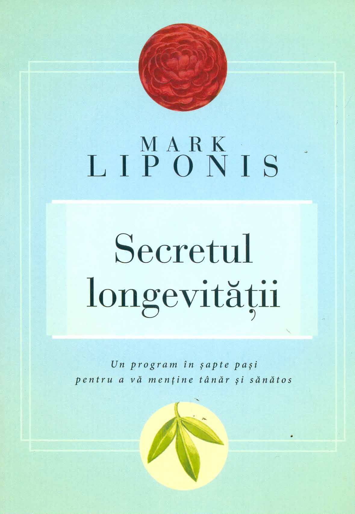 Secretul longevitatii un program in sapte pasi pentru a va mentine tanar si sanatos - Mark Liponis