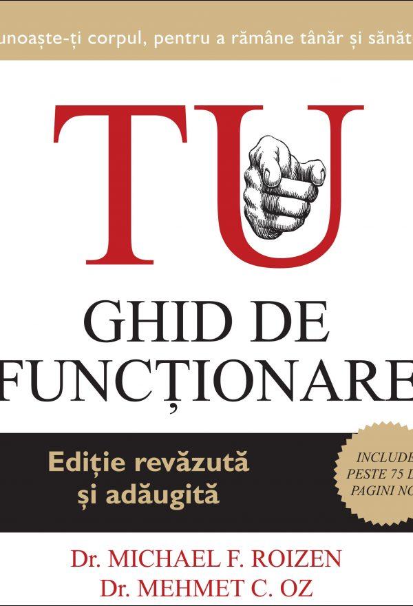 TU. Ghid de funcţionare. Ed.a III-a,revăzută şi adăugită - Dr. Michael F. Roizen, Dr. Mehmet C. Oz