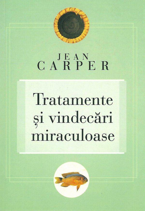 Tratamente şi vindecări miraculoase - Jean Carper