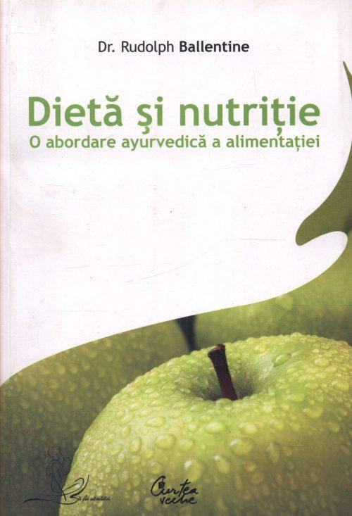 Dietă şi nutriţie. O abordare ayurvedică a alimentaţiei - Dr. Rudolph Ballentine