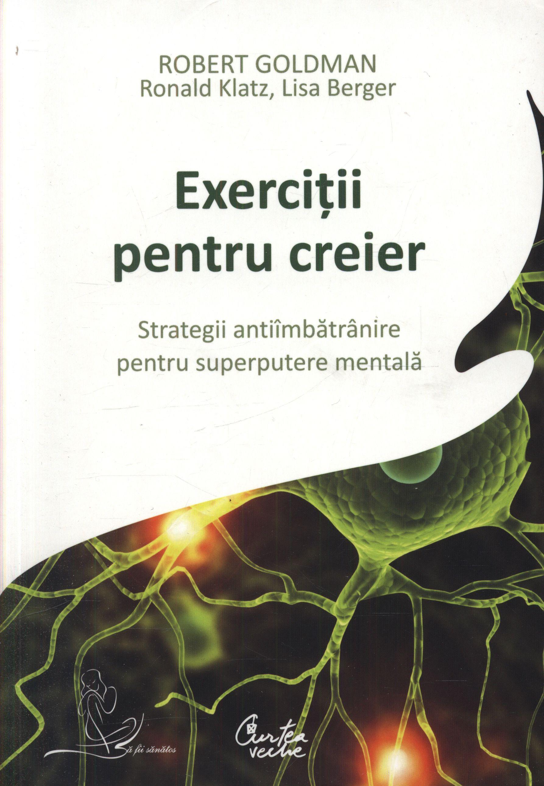Exerciţii Pentru Creier - Robert Goldman  Lisa Berger şi Ronald Klatz