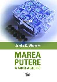 Marea putere a micii afaceri - Jamie S. Walters