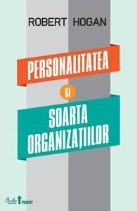 Personalitatea şi Soarta Organizaţiilor - Robert Hogan